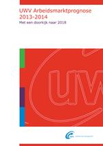 UWV Arbeidsmarktprognose 2013 – 2014. Met een doorkijk naar 2018